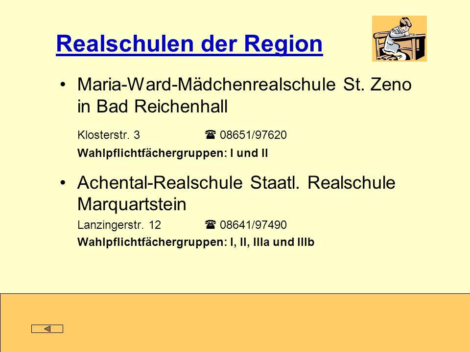 Realschulen der Region Maria-Ward-Mädchenrealschule St. Zeno in Bad Reichenhall Klosterstr. 3 08651/97620 Wahlpflichtfächergruppen: I und II Achental-