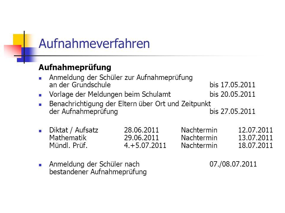 Aufnahmeverfahren Aufnahmeprüfung Anmeldung der Schüler zur Aufnahmeprüfung an der Grundschulebis 17.05.2011 Vorlage der Meldungen beim Schulamtbis 20