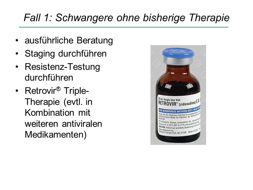 Fall 1: Schwangere ohne bisherige Therapie ausführliche Beratung Staging durchführen Resistenz-Testung durchführen Retrovir ® Triple- Therapie (evtl.