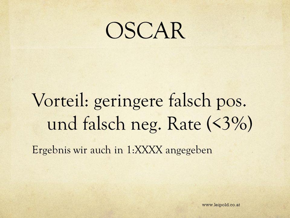 OSCAR Vorteil: geringere falsch pos. und falsch neg. Rate (<3%) Ergebnis wir auch in 1:XXXX angegeben www.leipold.co.at
