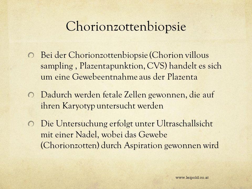 Chorionzottenbiopsie Bei der Chorionzottenbiopsie (Chorion villous sampling, Plazentapunktion, CVS) handelt es sich um eine Gewebeentnahme aus der Pla