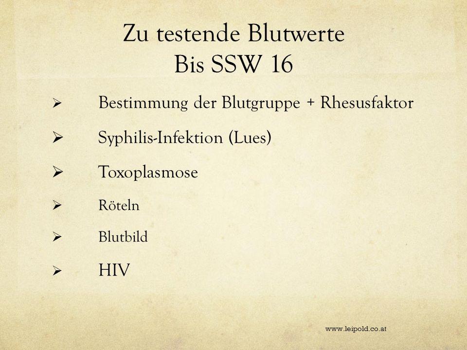 Zu testende Blutwerte Bis SSW 16 Bestimmung der Blutgruppe + Rhesusfaktor Syphilis-Infektion (Lues) Toxoplasmose Röteln Blutbild HIV www.leipold.co.at