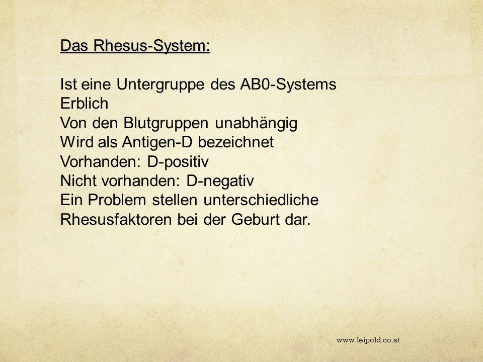 Das Rhesus-System: Ist eine Untergruppe des AB0-Systems Erblich Von den Blutgruppen unabhängig Wird als Antigen-D bezeichnet Vorhanden: D-positiv Nich