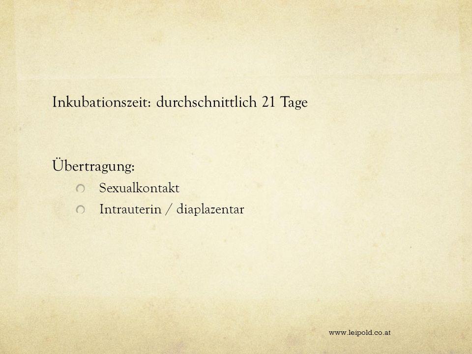 Inkubationszeit: durchschnittlich 21 Tage Übertragung: Sexualkontakt Intrauterin / diaplazentar www.leipold.co.at