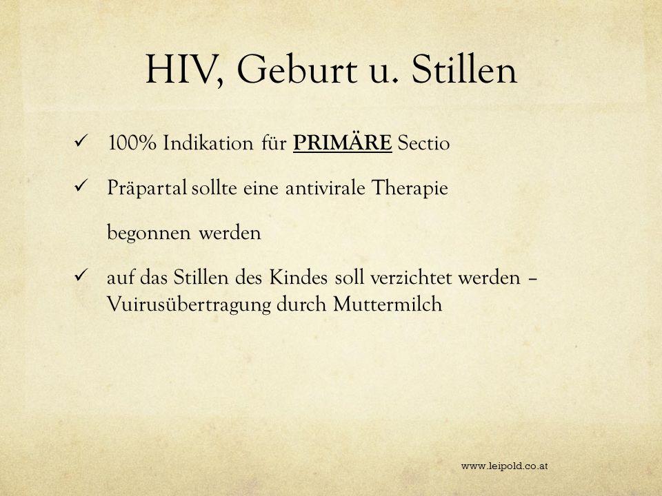 HIV, Geburt u. Stillen 100% Indikation für PRIMÄRE Sectio Präpartal sollte eine antivirale Therapie begonnen werden auf das Stillen des Kindes soll ve