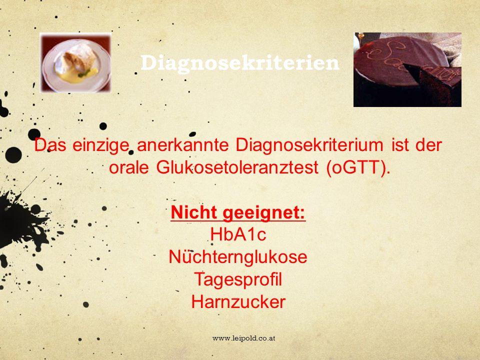 Diagnosekriterien Das einzige anerkannte Diagnosekriterium ist der orale Glukosetoleranztest (oGTT). Nicht geeignet: HbA1c Nüchternglukose Tagesprofil