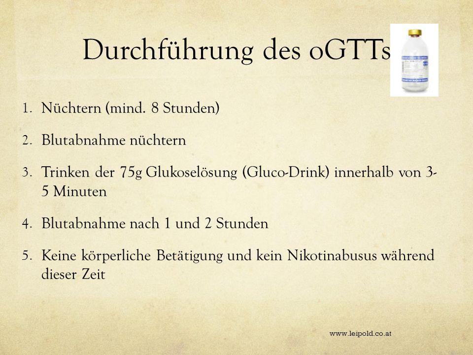 Durchführung des oGTTs 1. Nüchtern (mind. 8 Stunden) 2. Blutabnahme nüchtern 3. Trinken der 75g Glukoselösung (Gluco-Drink) innerhalb von 3- 5 Minuten
