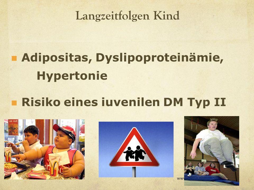 Langzeitfolgen Kind www.leipold.co.at Adipositas, Dyslipoproteinämie, Hypertonie Risiko eines iuvenilen DM Typ II