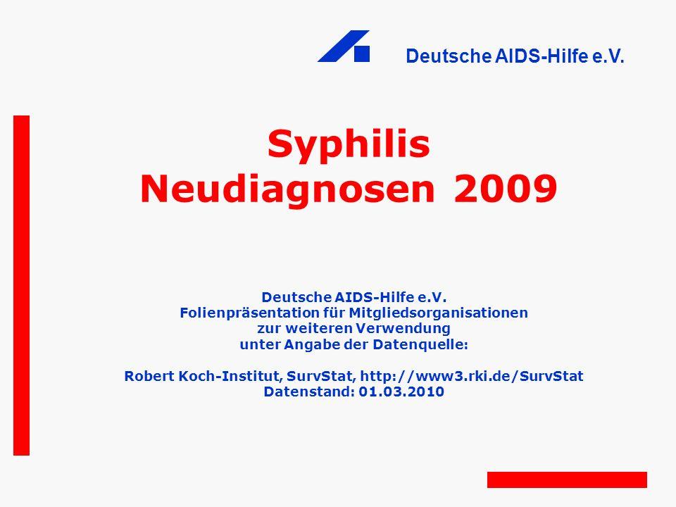 Deutsche AIDS-Hilfe e.V. Syphilis Neudiagnosen 2009 Deutsche AIDS-Hilfe e.V. Folienpräsentation für Mitgliedsorganisationen zur weiteren Verwendung un