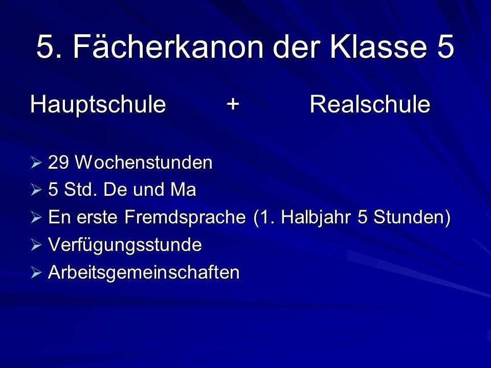 5.Fächerkanon der Klasse 5 Hauptschule + Realschule 29 Wochenstunden 29 Wochenstunden 5 Std.