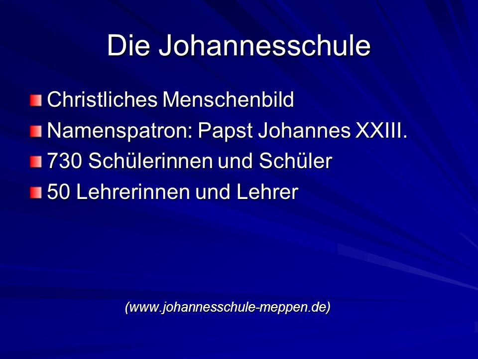 Die Johannesschule Christliches Menschenbild Namenspatron: Papst Johannes XXIII.