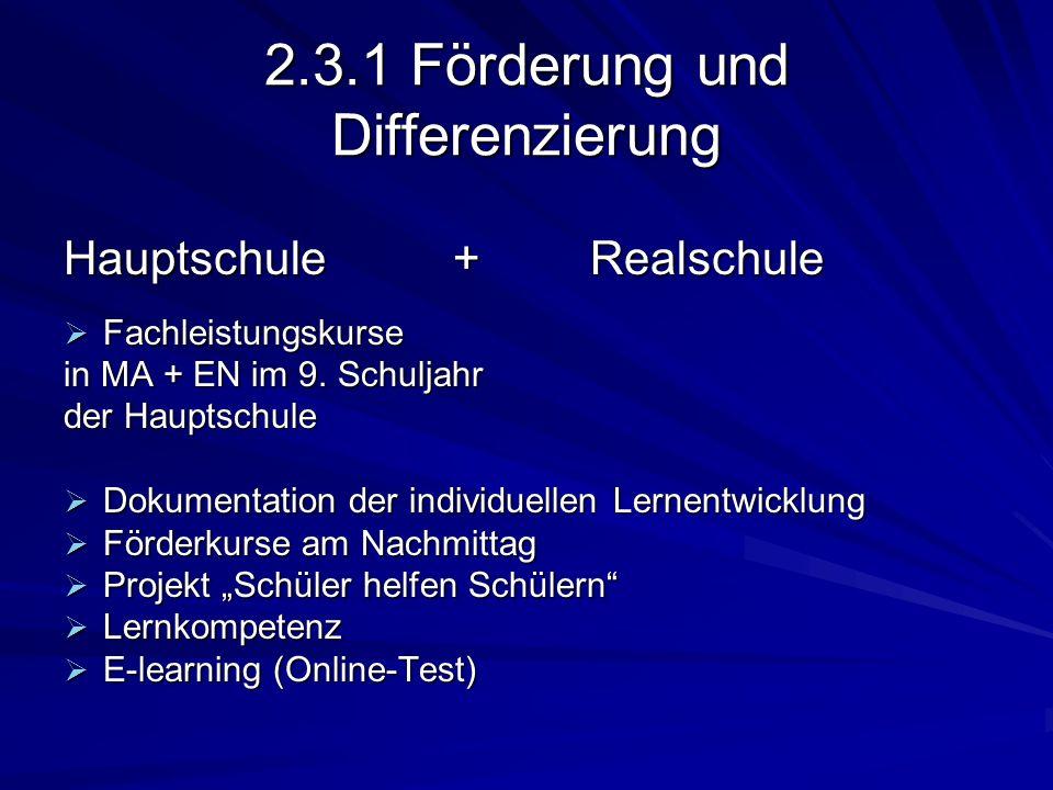 2.3.1 Förderung und Differenzierung Hauptschule + Realschule Fachleistungskurse Fachleistungskurse in MA + EN im 9.