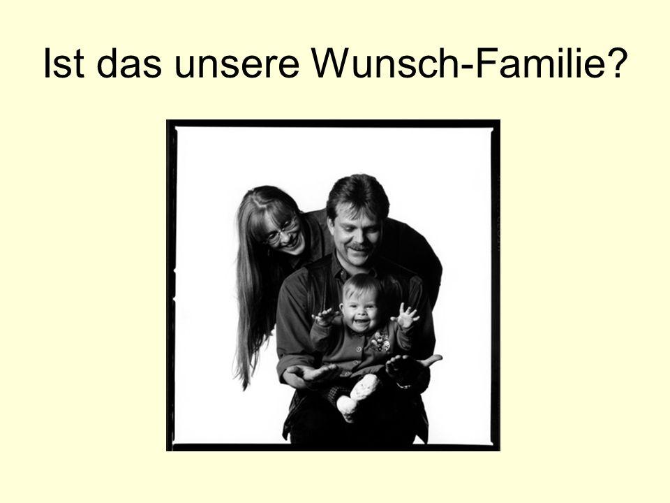 Ist das unsere Wunsch-Familie?