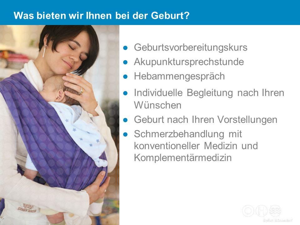 Geburtsvorbereitungskurs Akupunktursprechstunde Hebammengespräch Individuelle Begleitung nach Ihren Wünschen Geburt nach Ihren Vorstellungen Schmerzbe