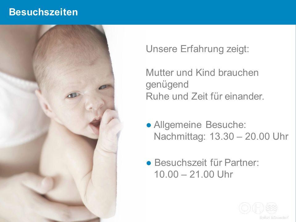 Besuchszeiten Unsere Erfahrung zeigt: Mutter und Kind brauchen genügend Ruhe und Zeit für einander. Allgemeine Besuche: Nachmittag: 13.30 – 20.00 Uhr