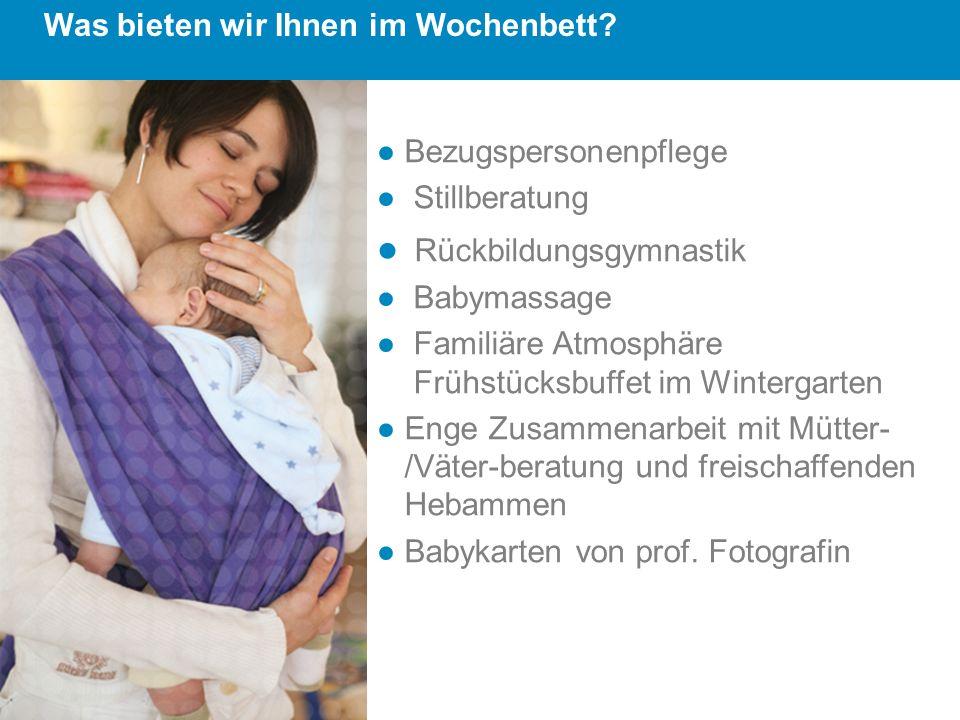 Bezugspersonenpflege Stillberatung Rückbildungsgymnastik Babymassage Familiäre Atmosphäre Frühstücksbuffet im Wintergarten Enge Zusammenarbeit mit Müt
