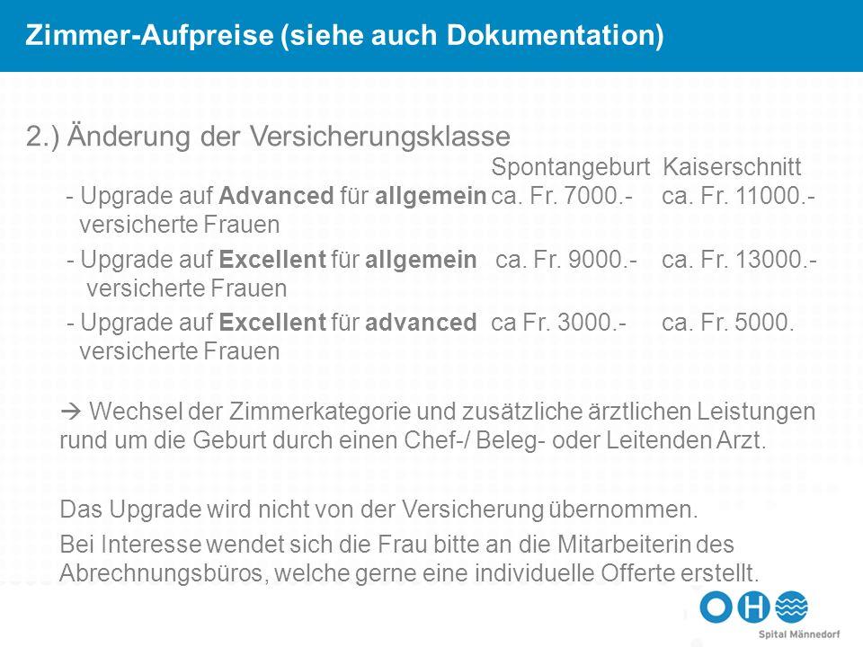 Zimmer-Aufpreise (siehe auch Dokumentation) 2.) Änderung der Versicherungsklasse Spontangeburt Kaiserschnitt - Upgrade auf Advanced für allgemeinca. F