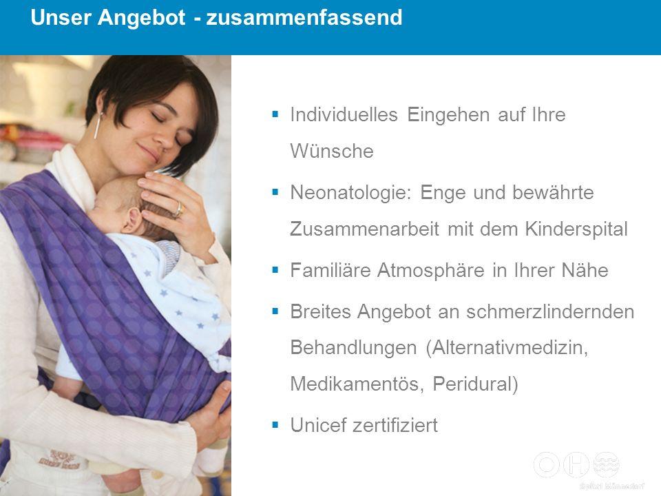 Individuelles Eingehen auf Ihre Wünsche Neonatologie: Enge und bewährte Zusammenarbeit mit dem Kinderspital Familiäre Atmosphäre in Ihrer Nähe Breites