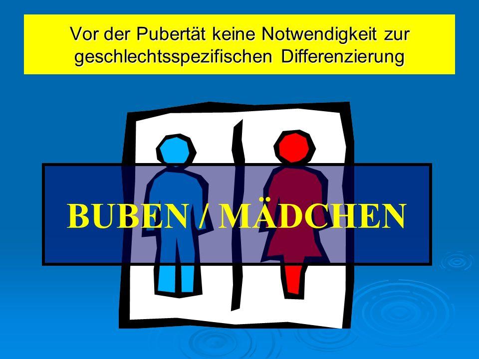 BUBEN / MÄDCHEN Vor der Pubertät keine Notwendigkeit zur geschlechtsspezifischen Differenzierung