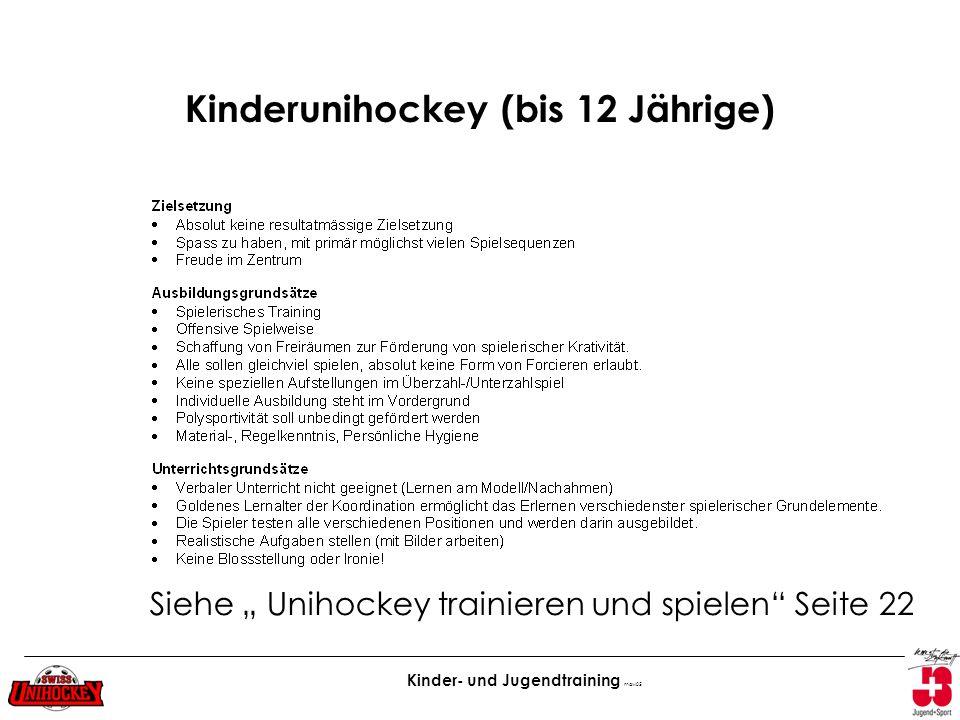 Kinder- und Jugendtraining maw05 Kinderunihockey (bis 12 Jährige) Siehe Unihockey trainieren und spielen Seite 22