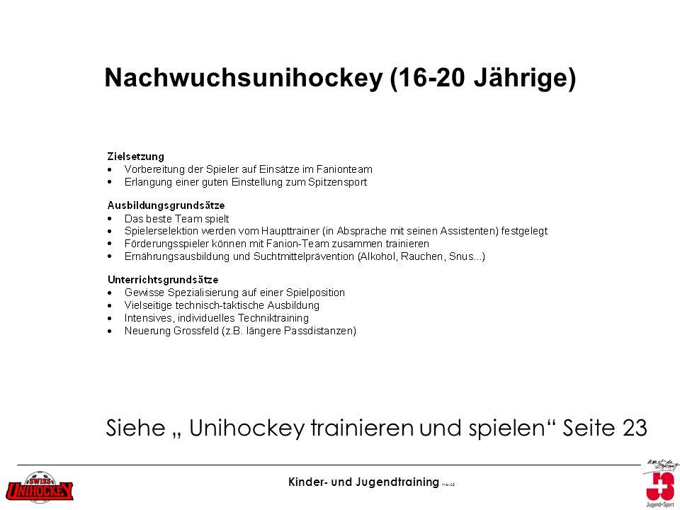 Kinder- und Jugendtraining maw05 Nachwuchsunihockey (16-20 Jährige) Siehe Unihockey trainieren und spielen Seite 23