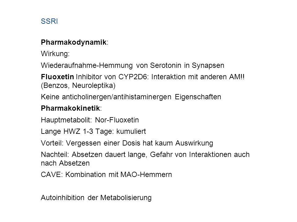 SSRI Pharmakodynamik: Wirkung: Wiederaufnahme-Hemmung von Serotonin in Synapsen Fluoxetin Inhibitor von CYP2D6: Interaktion mit anderen AM!! (Benzos,