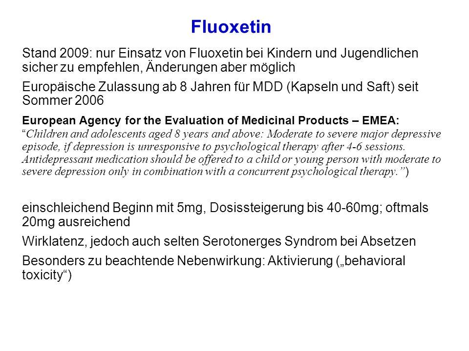 Fluoxetin Stand 2009: nur Einsatz von Fluoxetin bei Kindern und Jugendlichen sicher zu empfehlen, Änderungen aber möglich Europäische Zulassung ab 8 J