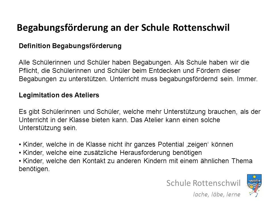 Begabungsförderung an der Schule Rottenschwil Schule Rottenschwil lache, läbe, lerne Definition Begabungsförderung Alle Schülerinnen und Schüler haben
