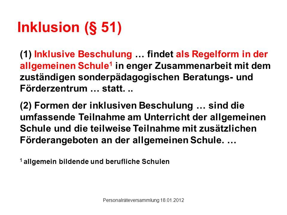 Hanau Personalräteversammlung 18.01.2012 Inklusion (§ 51) (1) Inklusive Beschulung … findet als Regelform in der allgemeinen Schule 1 in enger Zusamme