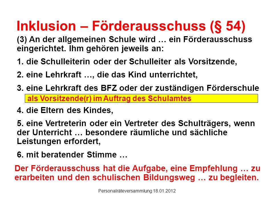 Hanau Personalräteversammlung 18.01.2012 Inklusion – Förderausschuss (§ 54) (3) An der allgemeinen Schule wird … ein Förderausschuss eingerichtet. Ihm