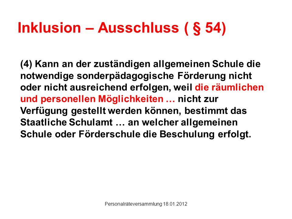 Hanau Personalräteversammlung 18.01.2012 Inklusion – Ausschluss ( § 54) (4) Kann an der zuständigen allgemeinen Schule die notwendige sonderpädagogisc