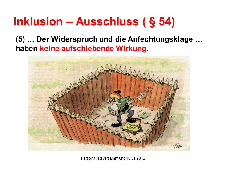 Hanau Personalräteversammlung 18.01.2012 Inklusion – Ausschluss ( § 54) (5) … Der Widerspruch und die Anfechtungsklage … haben keine aufschiebende Wir