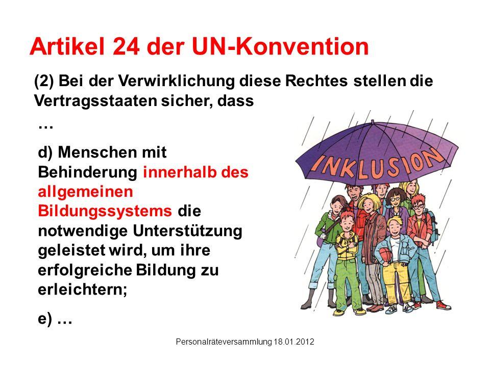 Hanau Personalräteversammlung 18.01.2012 Artikel 24 der UN-Konvention (2) Bei der Verwirklichung diese Rechtes stellen die Vertragsstaaten sicher, das
