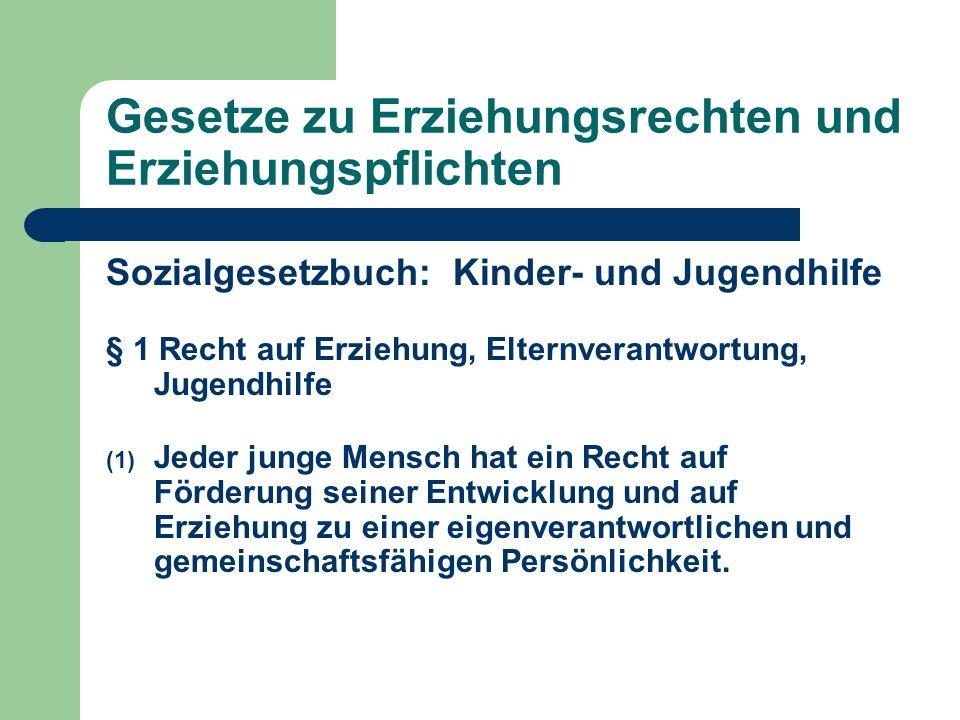 Gesetze zu Erziehungsrechten und Erziehungspflichten Sozialgesetzbuch: Kinder- und Jugendhilfe § 1 Recht auf Erziehung, Elternverantwortung, Jugendhil