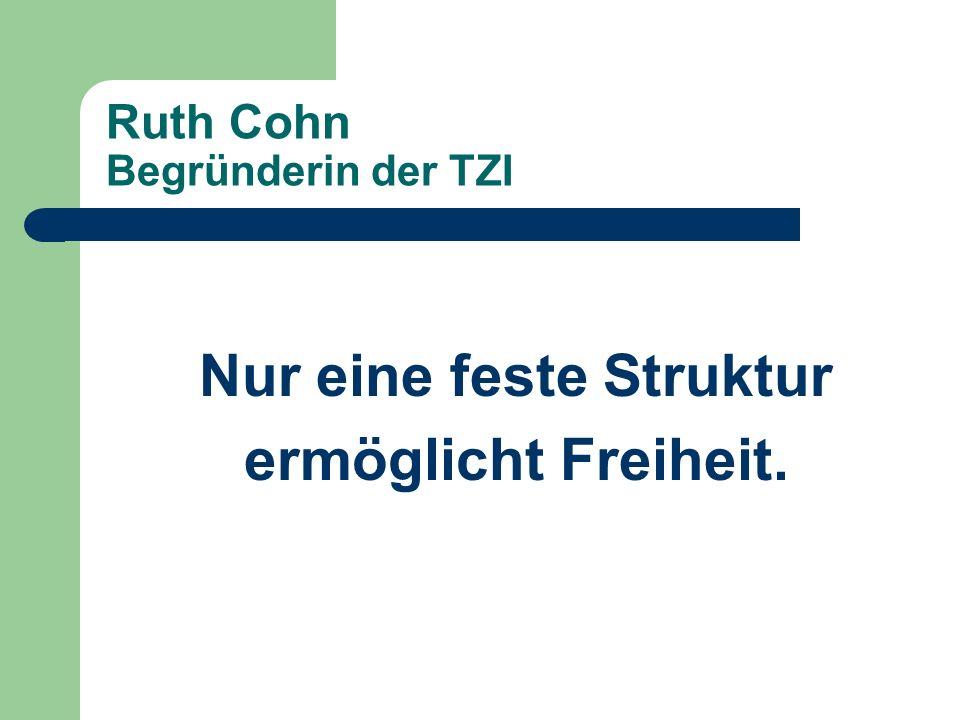 Ruth Cohn Begründerin der TZI Nur eine feste Struktur ermöglicht Freiheit.