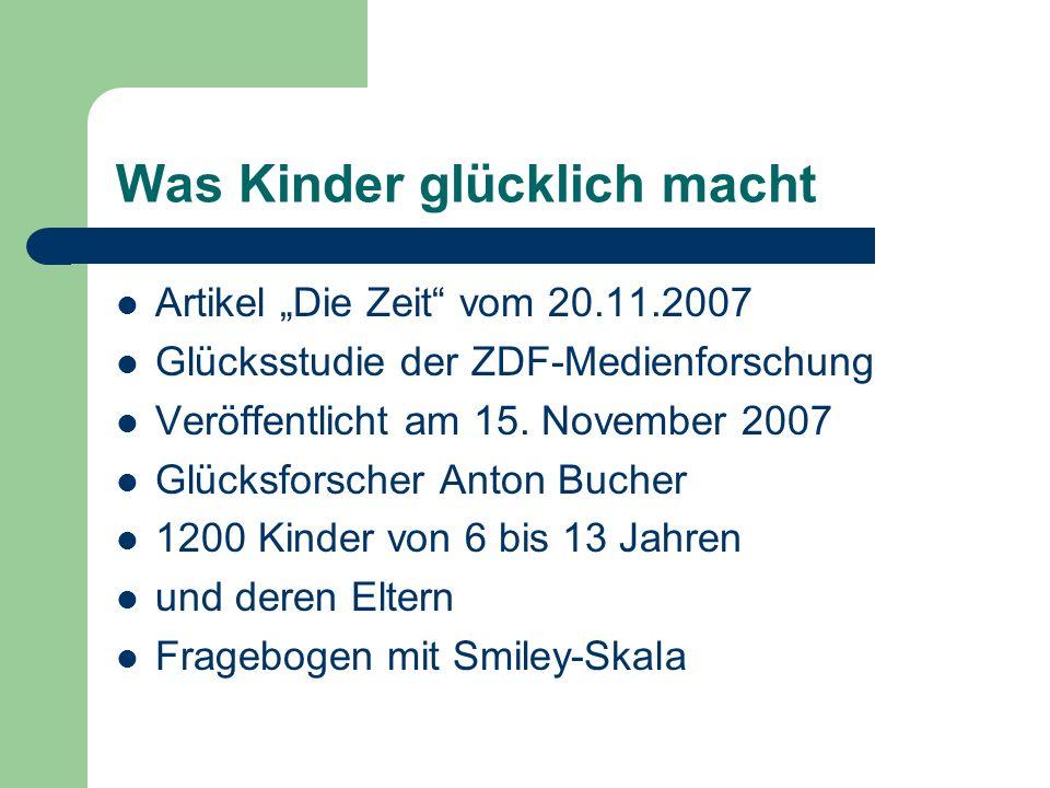 Was Kinder glücklich macht Artikel Die Zeit vom 20.11.2007 Glücksstudie der ZDF-Medienforschung Veröffentlicht am 15. November 2007 Glücksforscher Ant