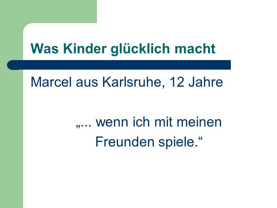 Was Kinder glücklich macht Marcel aus Karlsruhe, 12 Jahre... wenn ich mit meinen Freunden spiele.