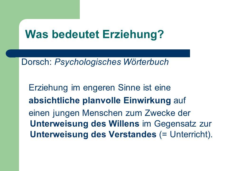 Was bedeutet Erziehung? Dorsch: Psychologisches Wörterbuch Erziehung im engeren Sinne ist eine absichtliche planvolle Einwirkung auf einen jungen Mens