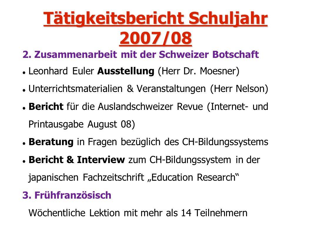 Tätigkeitsbericht Schuljahr 2007/08 2. Zusammenarbeit mit der Schweizer Botschaft Leonhard Euler Ausstellung (Herr Dr. Moesner) Unterrichtsmaterialien