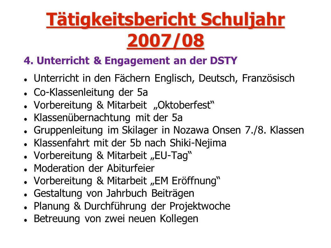 Tätigkeitsbericht Schuljahr 2007/08 4. Unterricht & Engagement an der DSTY Unterricht in den Fächern Englisch, Deutsch, Französisch Co-Klassenleitung