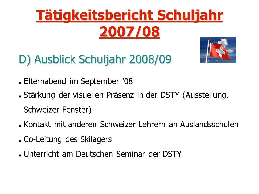 Tätigkeitsbericht Schuljahr 2007/08 D) Ausblick Schuljahr 2008/09 Elternabend im September '08 Stärkung der visuellen Präsenz in der DSTY (Ausstellung