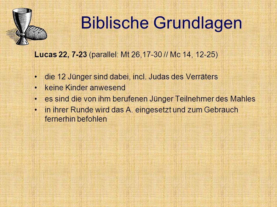 Biblische Grundlagen Lucas 22, 7-23 (parallel: Mt 26,17-30 // Mc 14, 12-25) die 12 Jünger sind dabei, incl.