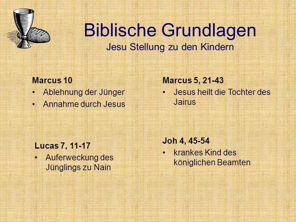 Marcus 10 Ablehnung der Jünger Annahme durch Jesus Biblische Grundlagen Jesu Stellung zu den Kindern Marcus 5, 21-43 Jesus heilt die Tochter des Jairus Lucas 7, 11-17 Auferweckung des Jünglings zu Nain Joh 4, 45-54 krankes Kind des königlichen Beamten
