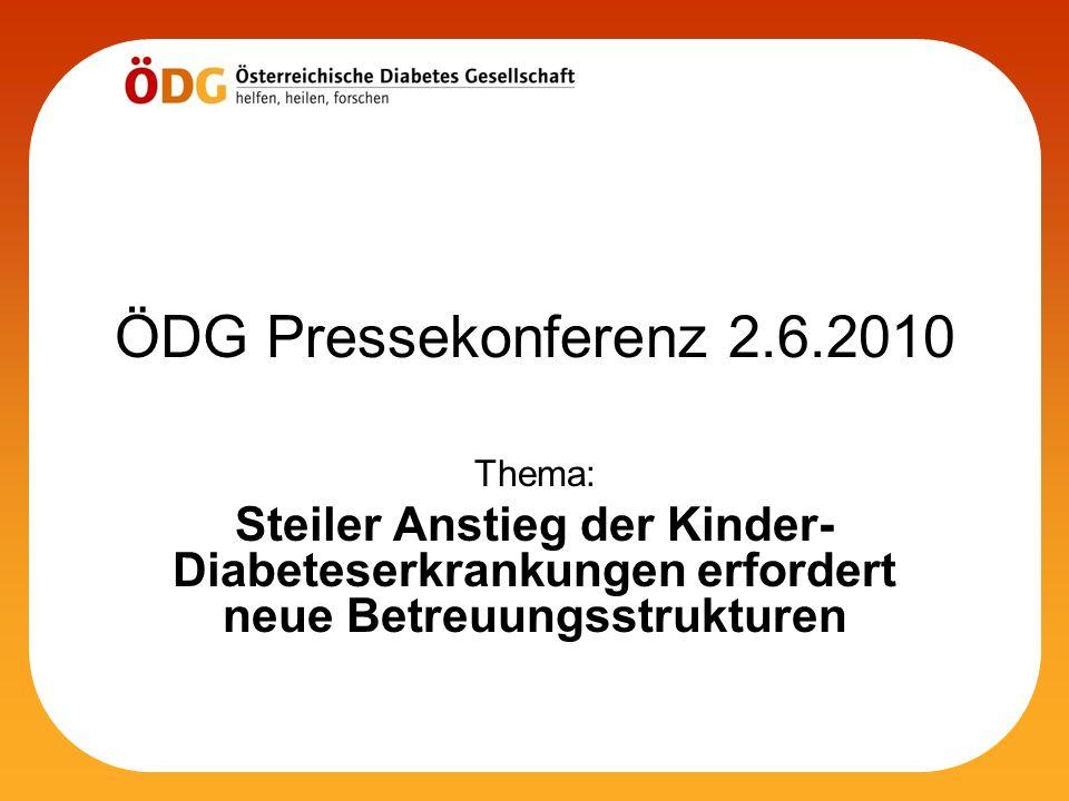 ÖDG Pressekonferenz 2.6.2010 Thema: Steiler Anstieg der Kinder- Diabeteserkrankungen erfordert neue Betreuungsstrukturen