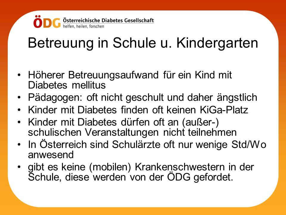 Betreuung in Schule u. Kindergarten Höherer Betreuungsaufwand für ein Kind mit Diabetes mellitus Pädagogen: oft nicht geschult und daher ängstlich Kin
