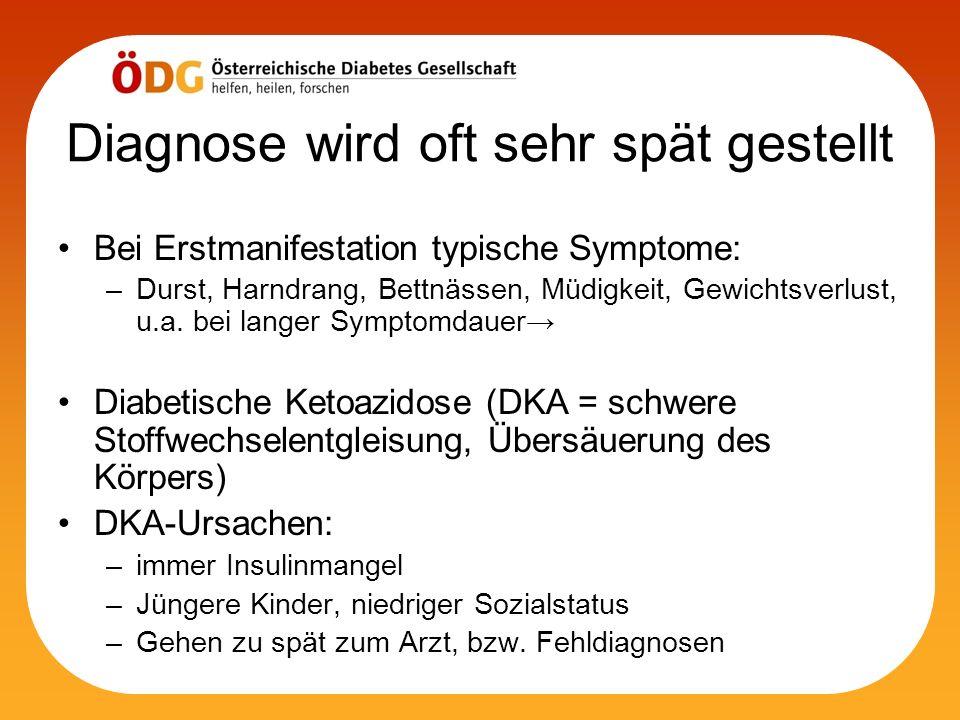 Diagnose wird oft sehr spät gestellt Bei Erstmanifestation typische Symptome: –Durst, Harndrang, Bettnässen, Müdigkeit, Gewichtsverlust, u.a. bei lang