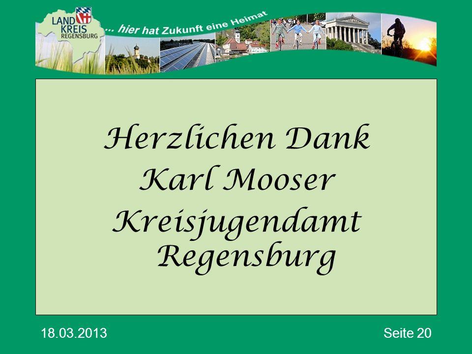 18.03.2013Seite 20 Herzlichen Dank Karl Mooser Kreisjugendamt Regensburg