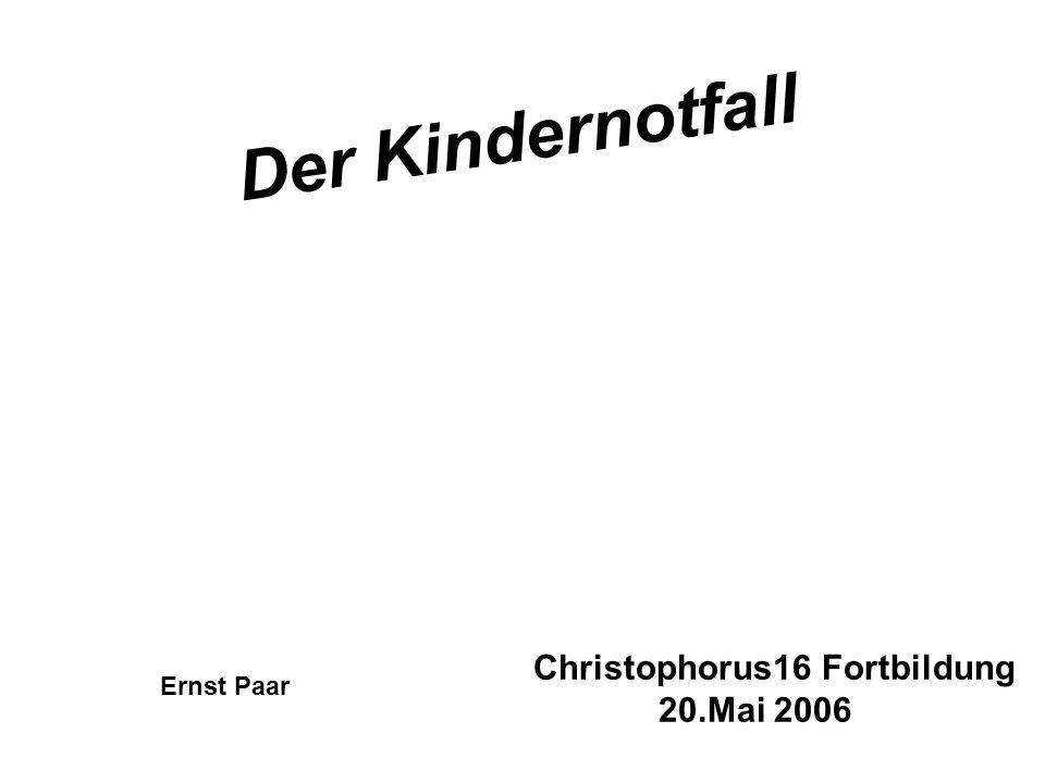 Der Kindernotfall Ernst Paar Christophorus16 Fortbildung 20.Mai 2006