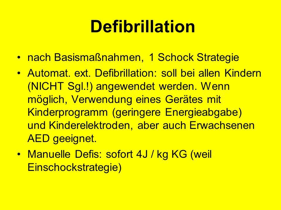 Defibrillation nach Basismaßnahmen, 1 Schock Strategie Automat. ext. Defibrillation: soll bei allen Kindern (NICHT Sgl.!) angewendet werden. Wenn mögl
