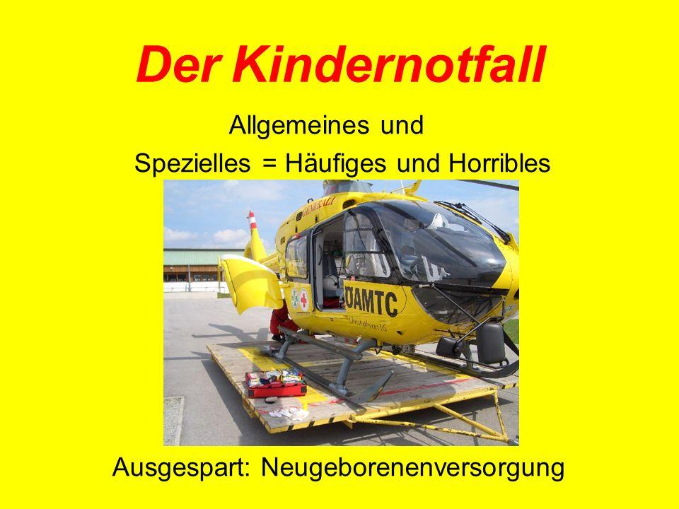 Der Kindernotfall Allgemeines und Spezielles = Häufiges und Horribles Ausgespart: Neugeborenenversorgung